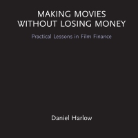 MAKING MOVIES WITHOUT LOSING MONEY: PRACTICAL LESSONS IN FILM FINANCE - DANIEL HARLOW - REVIEW